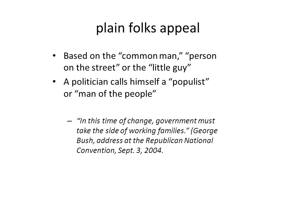 plain folks appeal Based on the common man, person on the street or the little guy