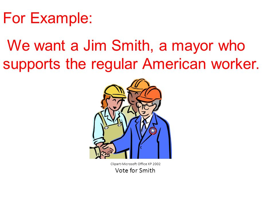 We want a Jim Smith, a mayor who supports the regular American worker.