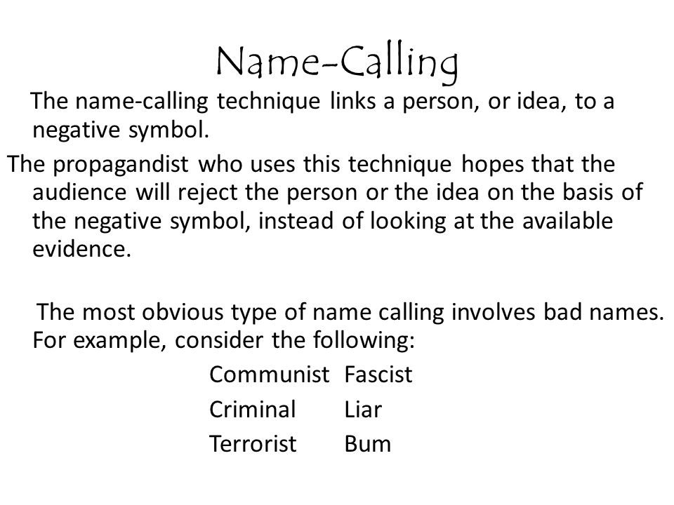 Name-Calling The name-calling technique links a person, or idea, to a negative symbol.