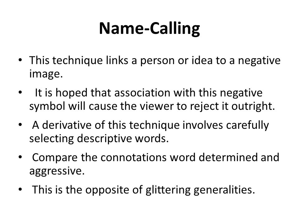 Name-Calling This technique links a person or idea to a negative image.