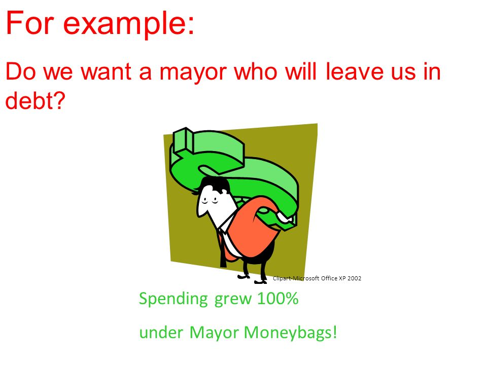 For example: Do we want a mayor who will leave us in debt
