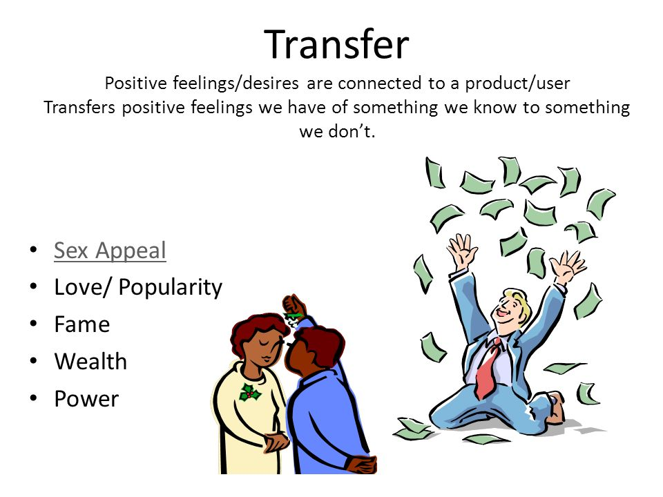 Transfer Positive feelings/desires are connected to a product/user Transfers positive feelings we have of something we know to something we don't.