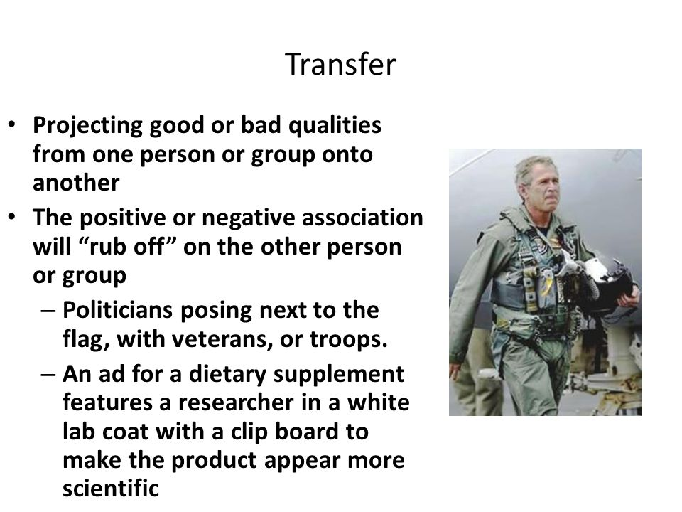 Transfer Projecting good or bad qualities from one person or group onto another.