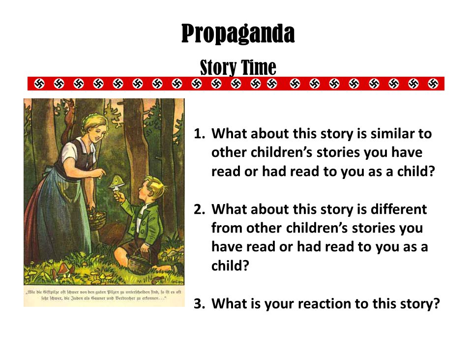 Propaganda Story Time What about this story is similar to other children's stories you have read or had read to you as a child