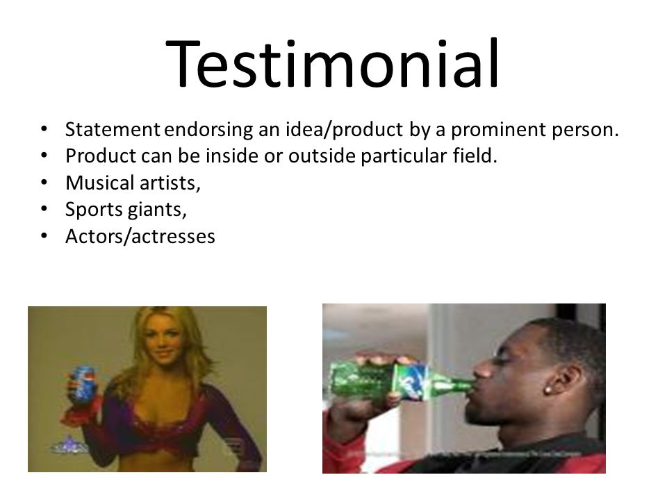 Testimonial Statement endorsing an idea/product by a prominent person.