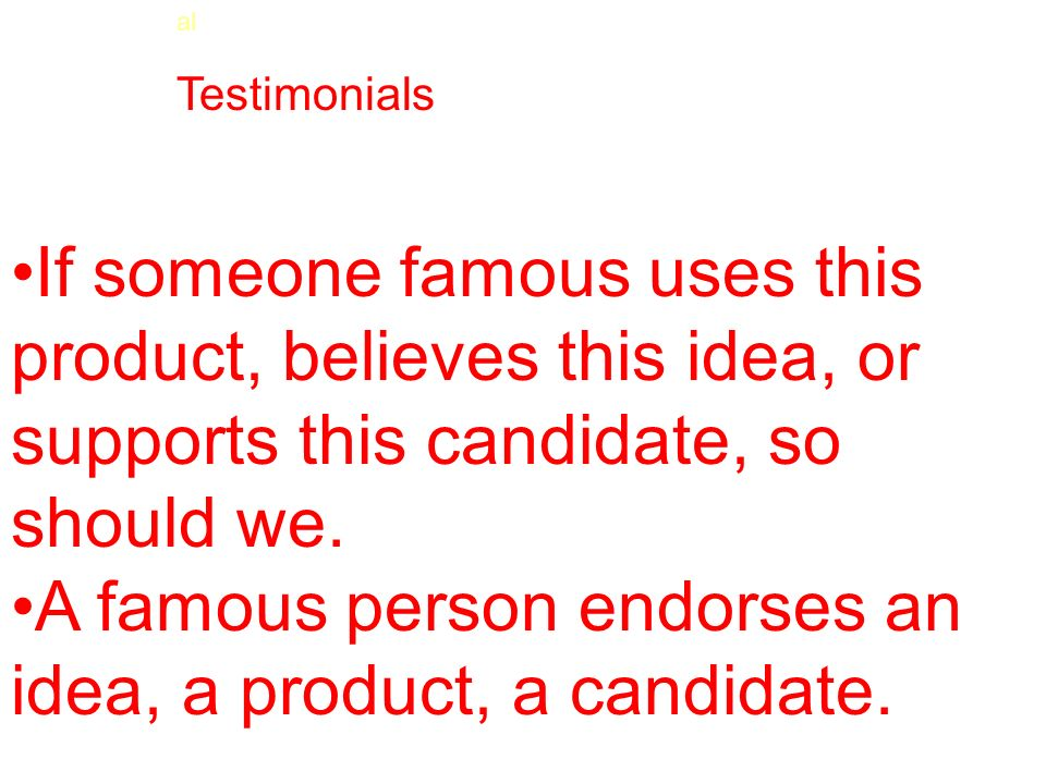 A famous person endorses an idea, a product, a candidate.
