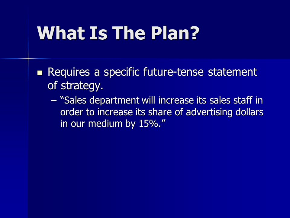 What Is The Plan Requires a specific future-tense statement of strategy.