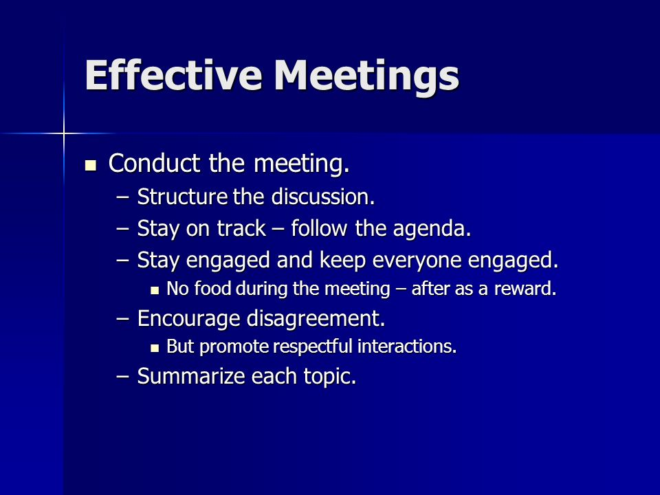 Effective Meetings Conduct the meeting. Structure the discussion.