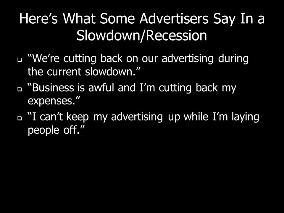 Here's What Some Advertisers Say In a Slowdown/Recession