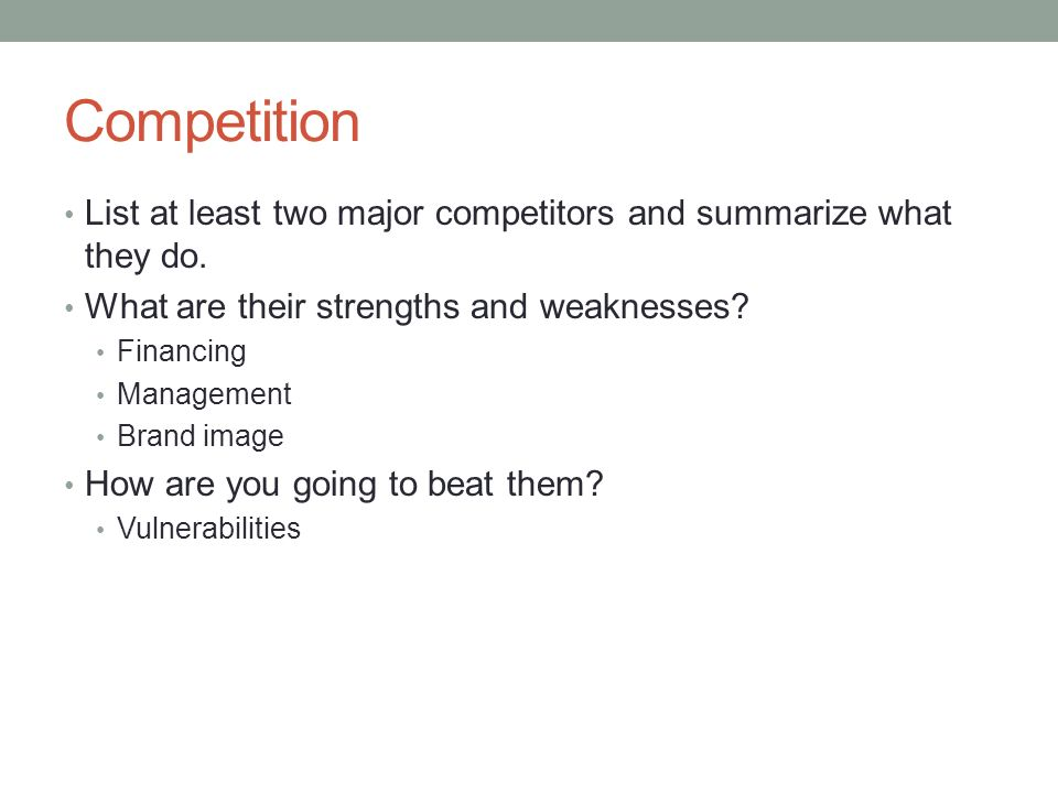 Competition List at least two major competitors and summarize what they do. What are their strengths and weaknesses