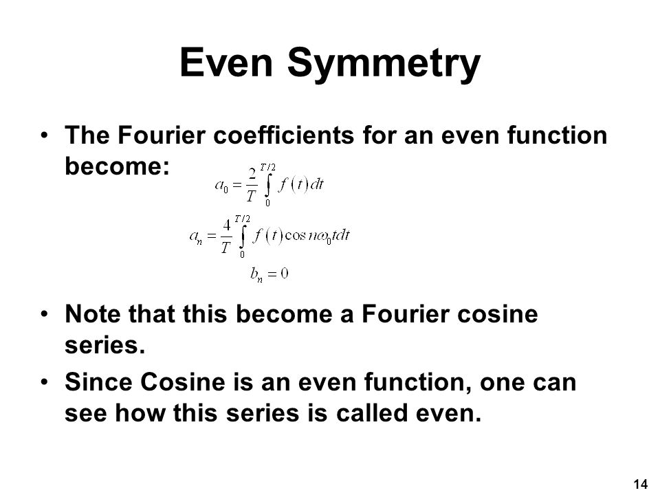 Even Symmetry The Fourier coefficients for an even function become:
