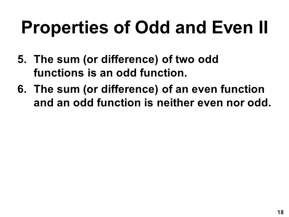 Properties of Odd and Even II