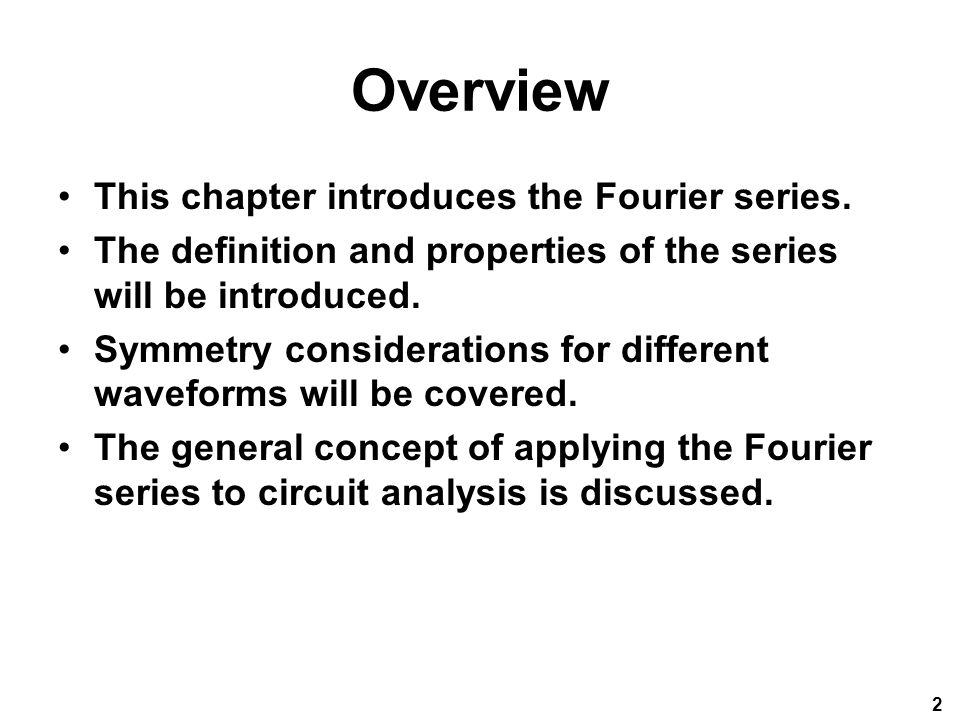 Overview This chapter introduces the Fourier series.