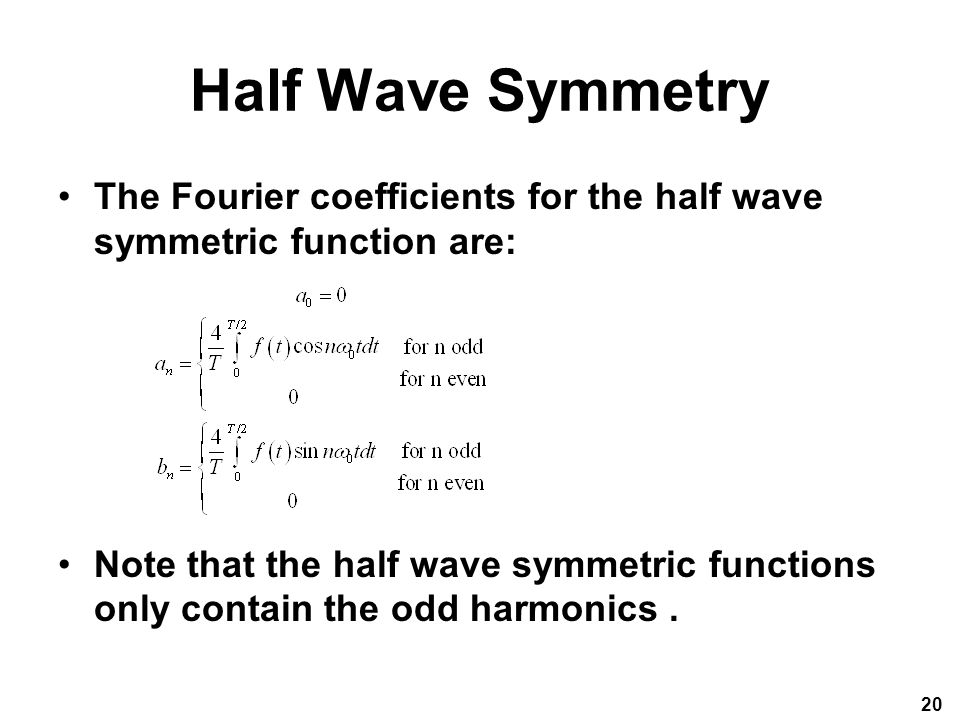 Half Wave Symmetry The Fourier coefficients for the half wave symmetric function are: