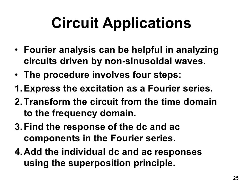 Circuit Applications Fourier analysis can be helpful in analyzing circuits driven by non-sinusoidal waves.
