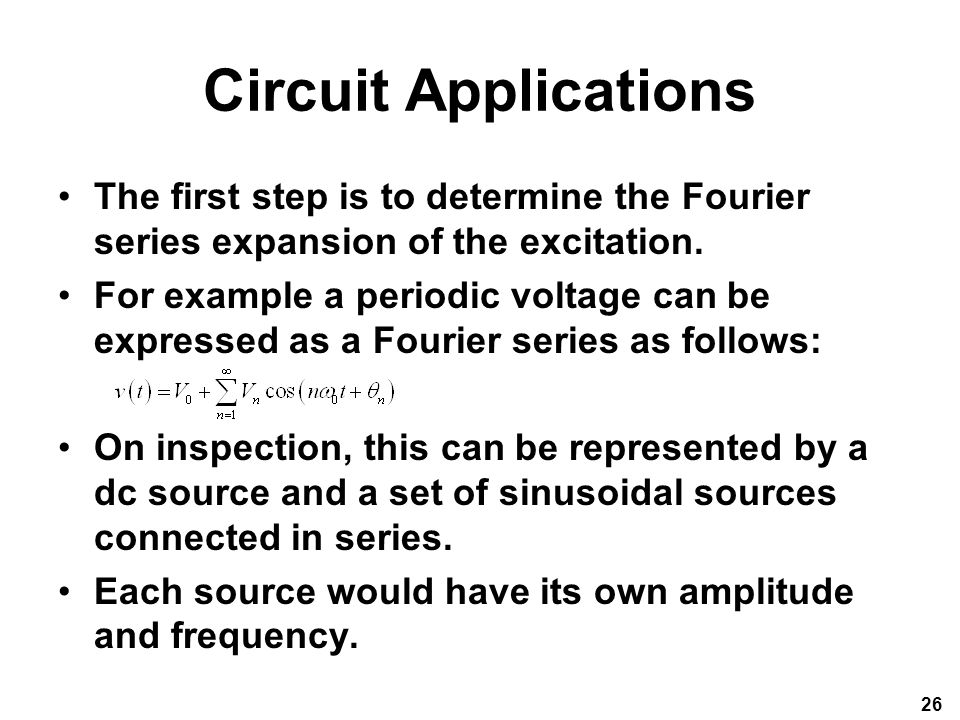 Circuit Applications The first step is to determine the Fourier series expansion of the excitation.