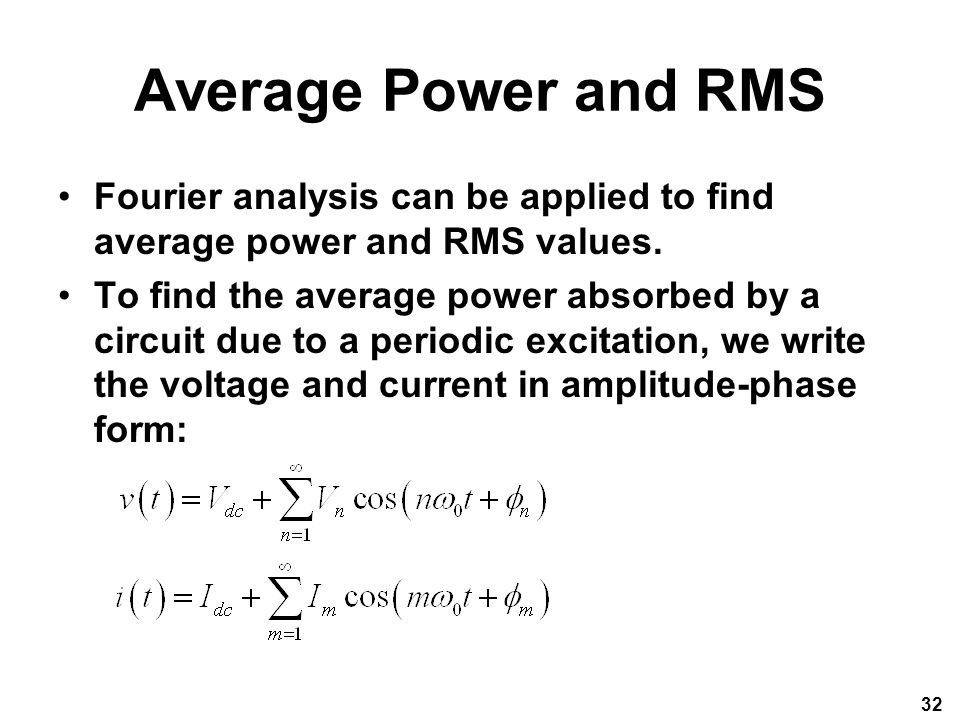 Average Power and RMS Fourier analysis can be applied to find average power and RMS values.