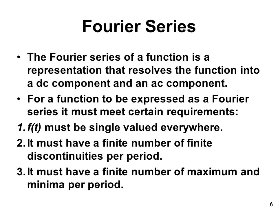 Fourier Series The Fourier series of a function is a representation that resolves the function into a dc component and an ac component.