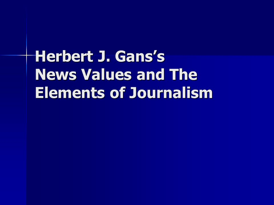 Herbert J. Gans's News Values and The Elements of Journalism