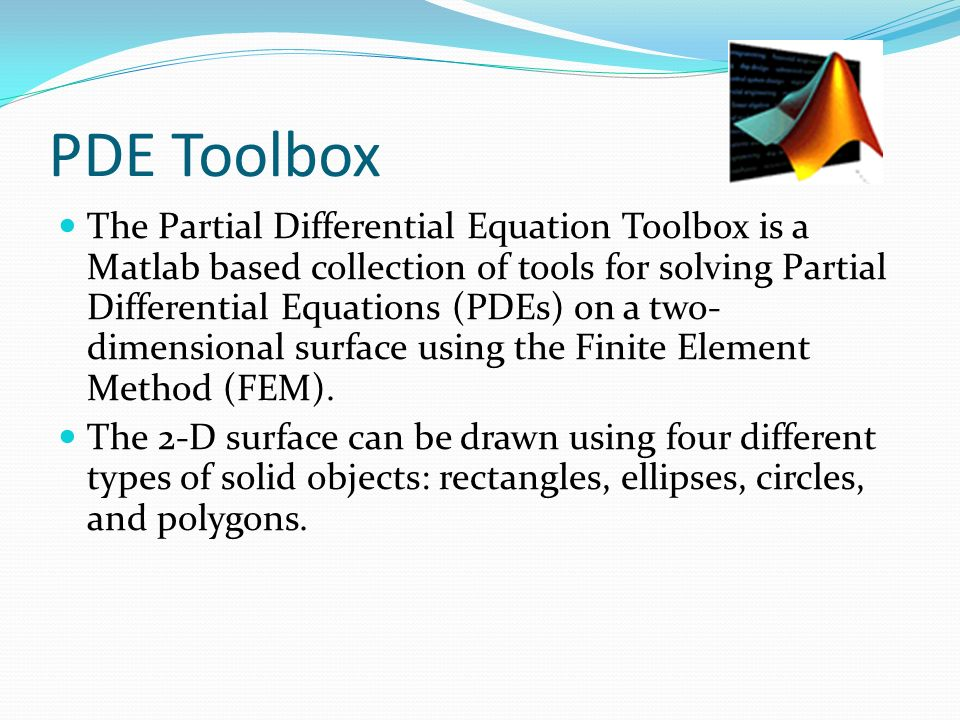 PDE Toolbox The Partial Differential Equation Toolbox is a Matlab