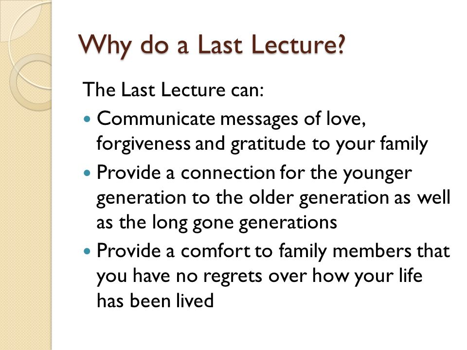 Why do a Last Lecture The Last Lecture can: