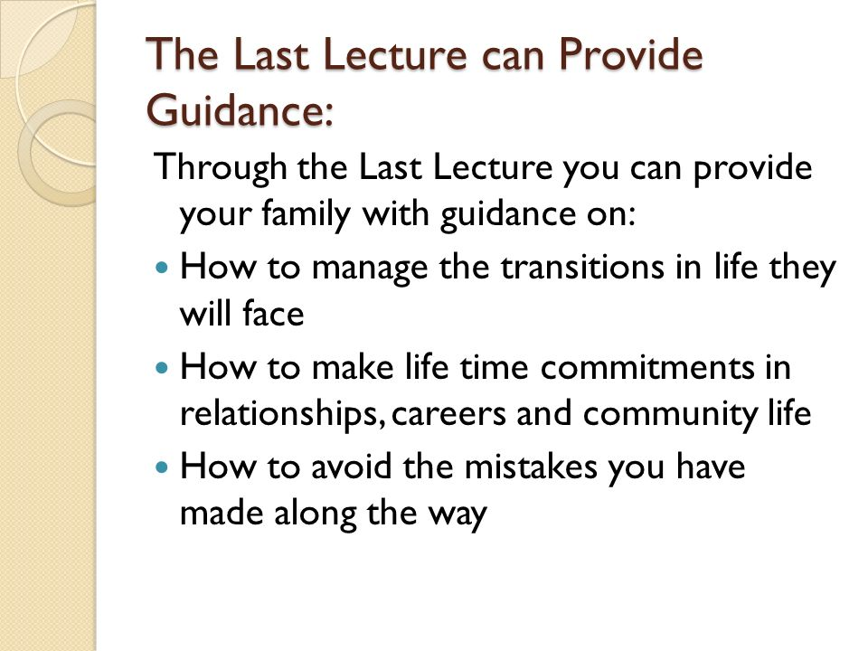 The Last Lecture can Provide Guidance: