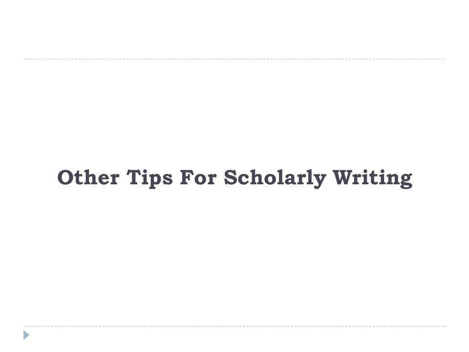 Other Tips For Scholarly Writing