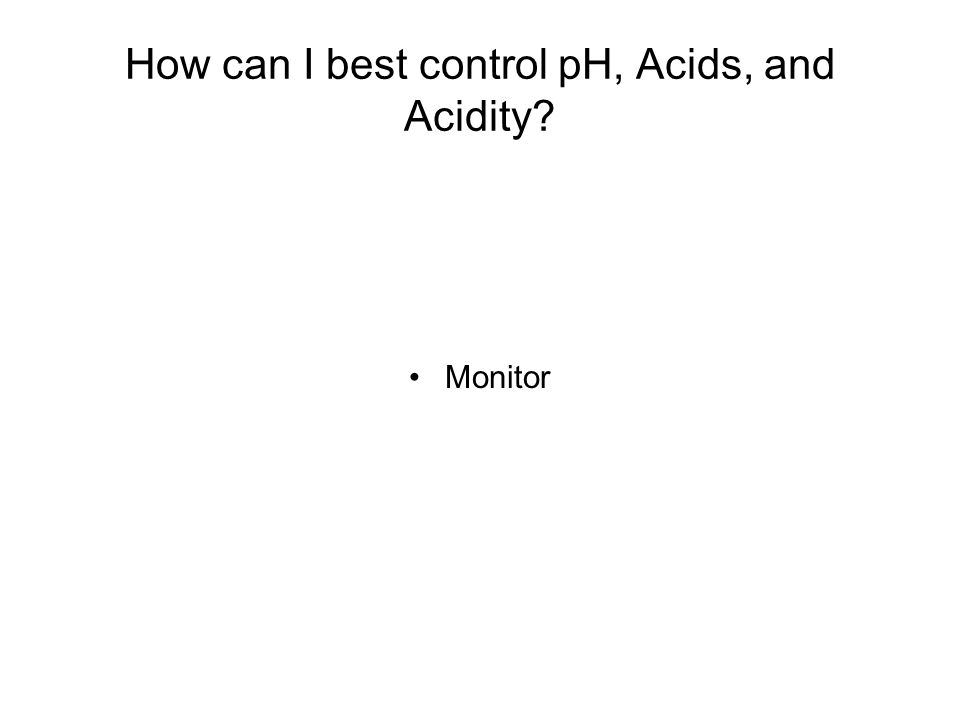 How can I best control pH, Acids, and Acidity