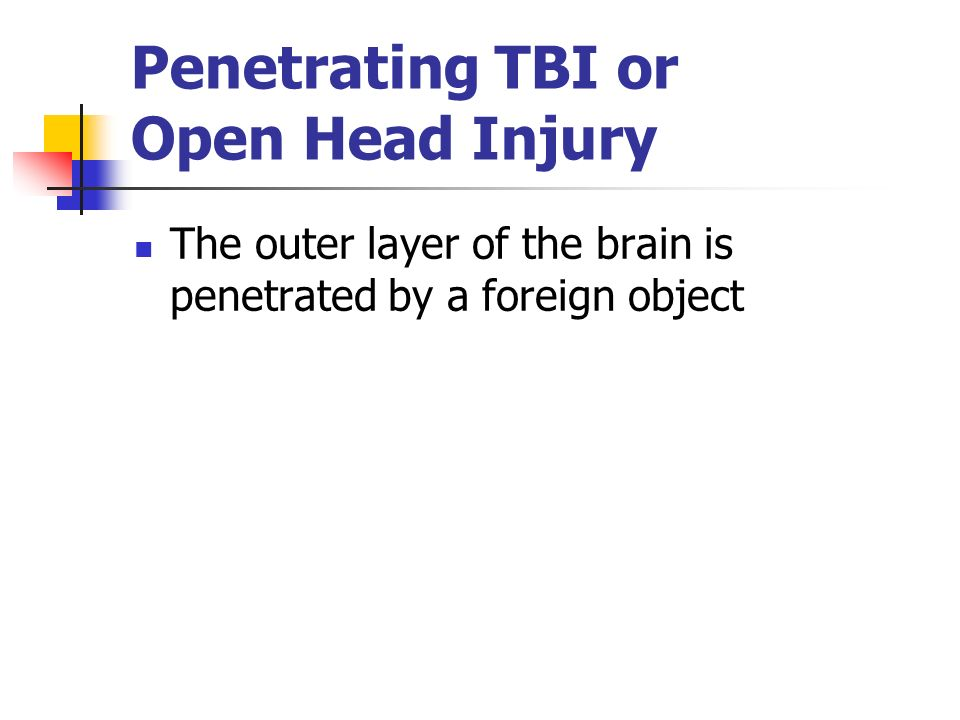 Penetrating TBI or Open Head Injury
