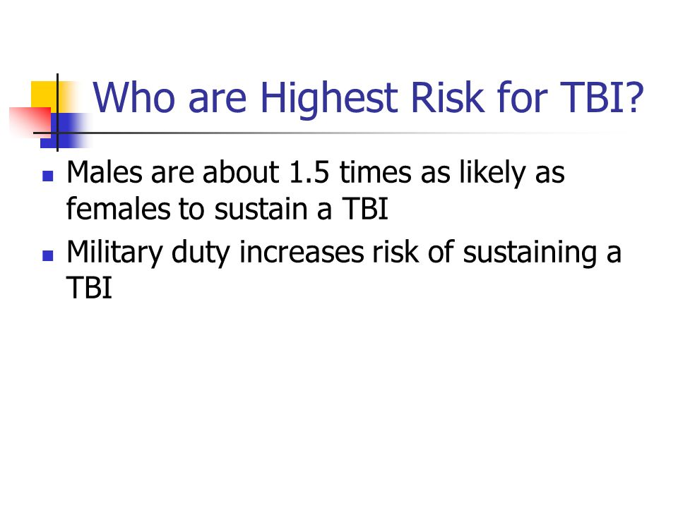 Who are Highest Risk for TBI