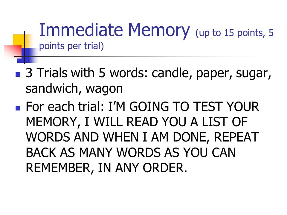 Immediate Memory (up to 15 points, 5 points per trial)