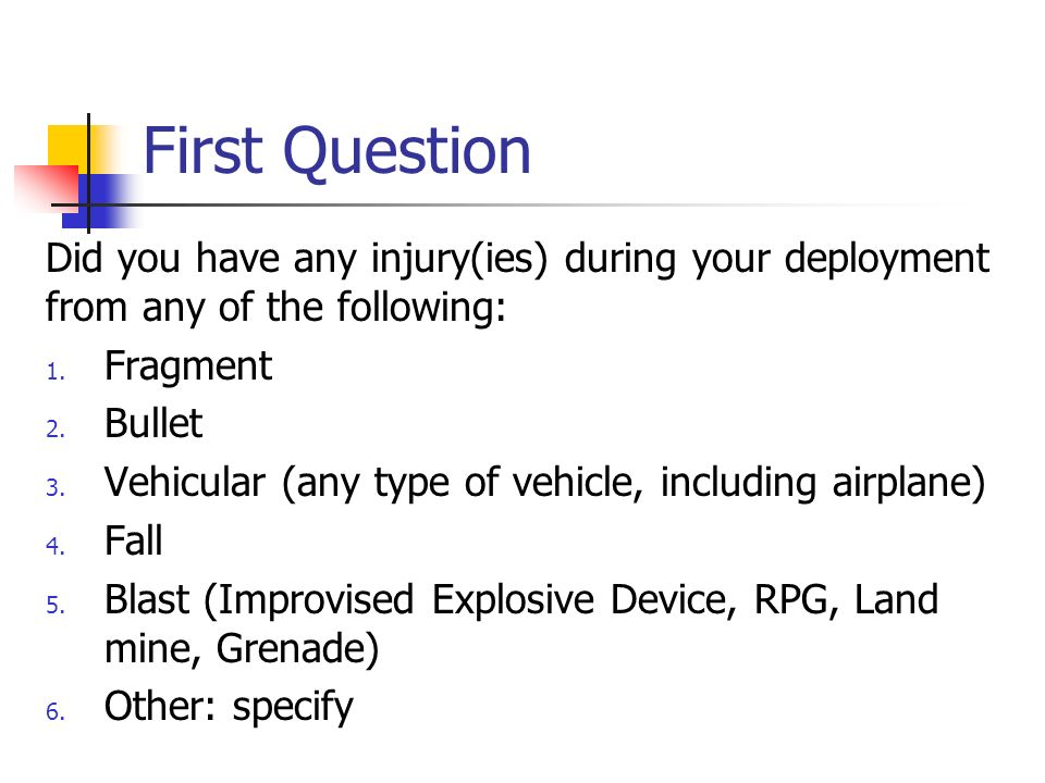 First Question Did you have any injury(ies) during your deployment from any of the following: Fragment.