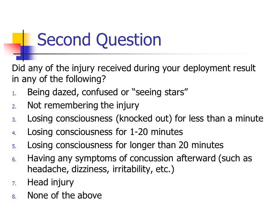 Second Question Did any of the injury received during your deployment result in any of the following