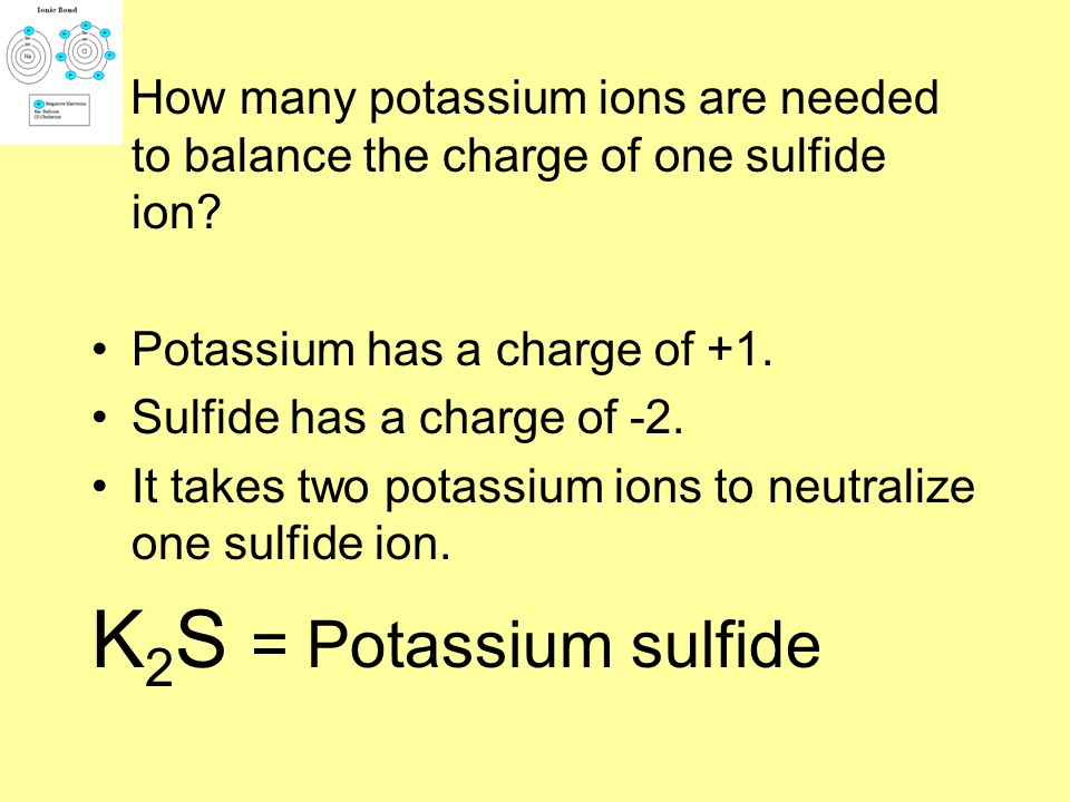 How many potassium ions are needed to balance the charge of one sulfide ion