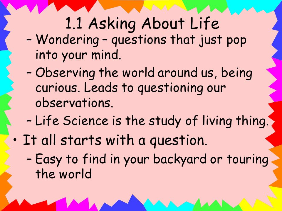 1.1 Asking About Life It all starts with a question.