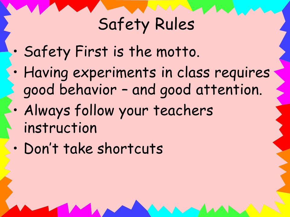 Safety Rules Safety First is the motto.