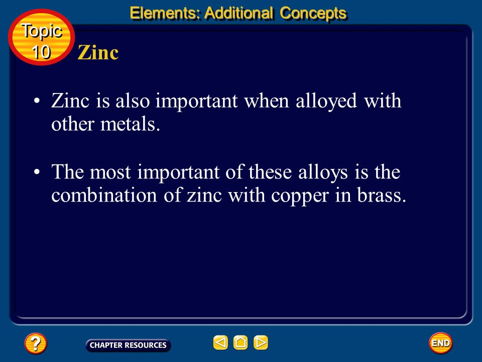 Zinc is also important when alloyed with other metals.