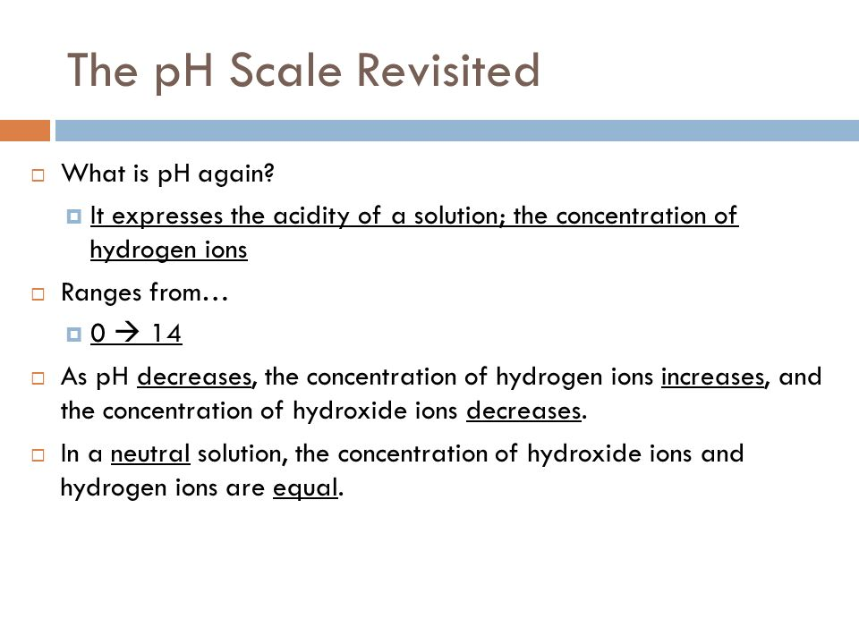 The pH Scale Revisited What is pH again