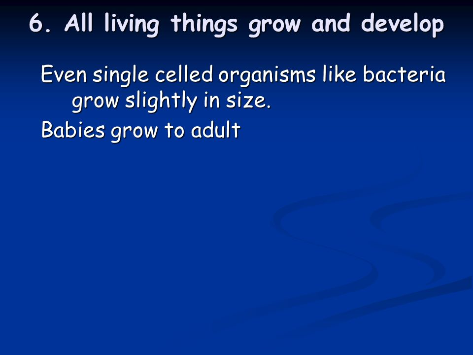 6. All living things grow and develop