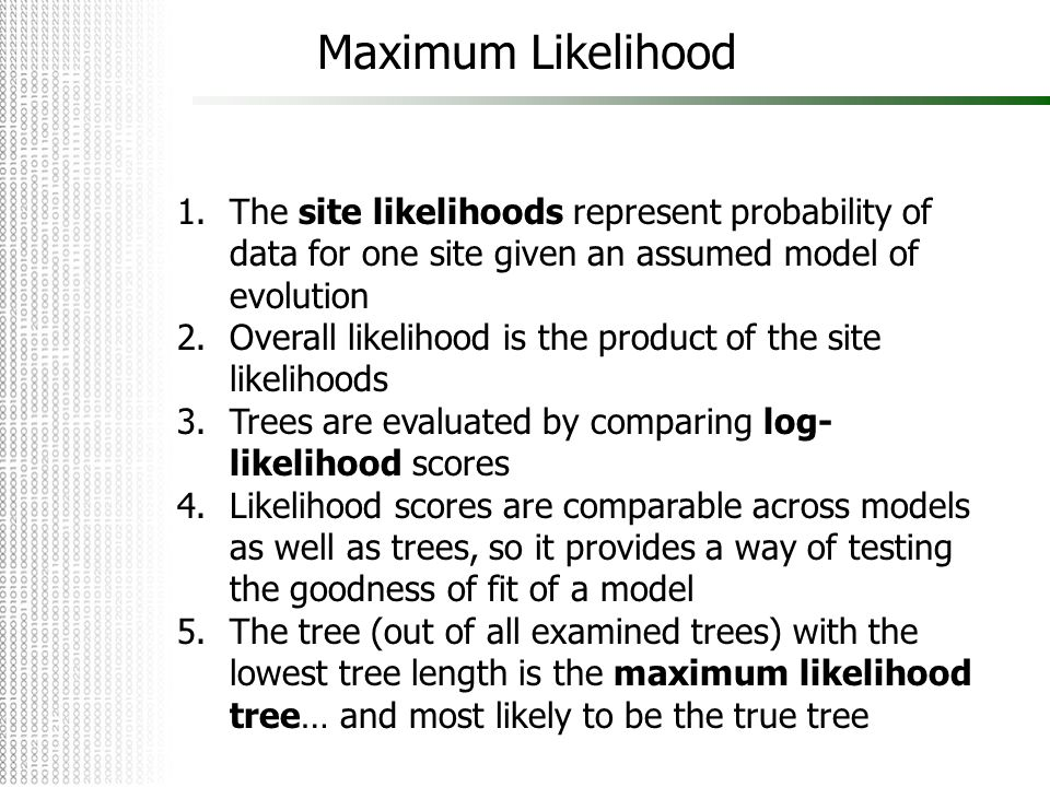 Maximum Likelihood The site likelihoods represent probability of data for one site given an assumed model of evolution.