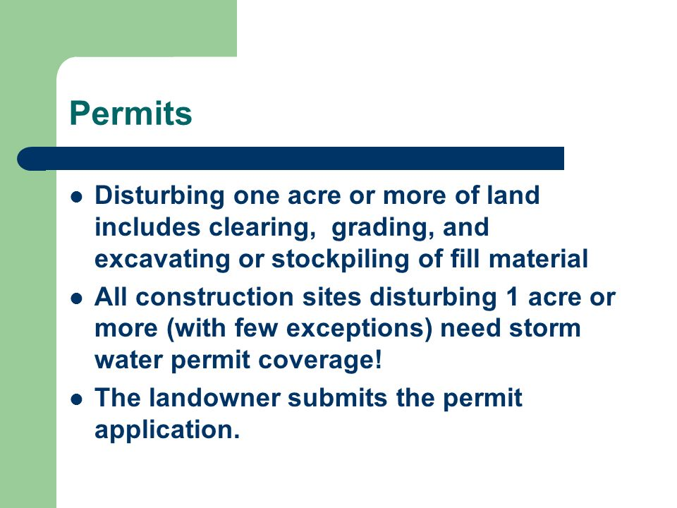 Permits Disturbing one acre or more of land includes clearing, grading, and excavating or stockpiling of fill material.