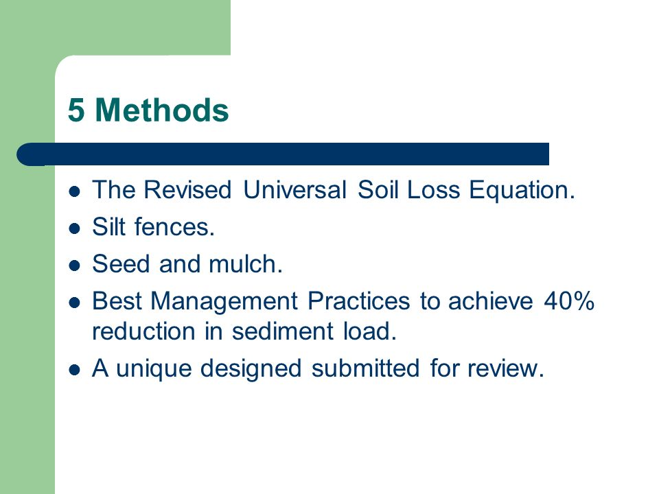 5 Methods The Revised Universal Soil Loss Equation. Silt fences.