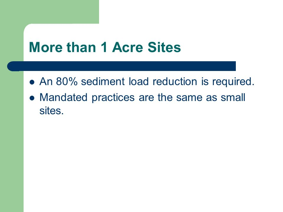 More than 1 Acre Sites An 80% sediment load reduction is required.