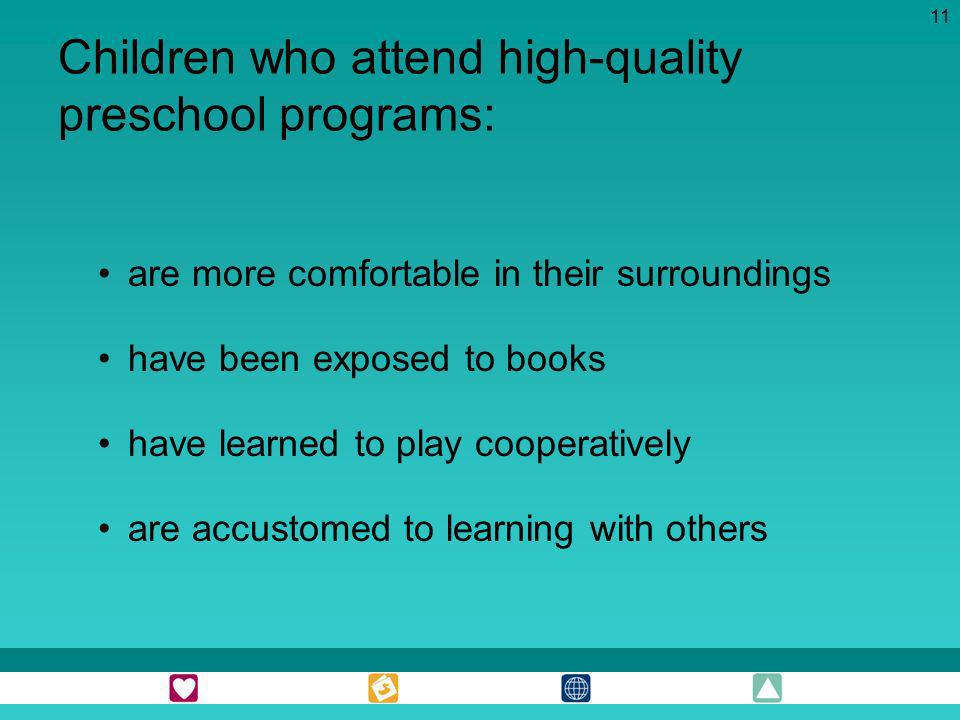 Children who attend high-quality preschool programs: