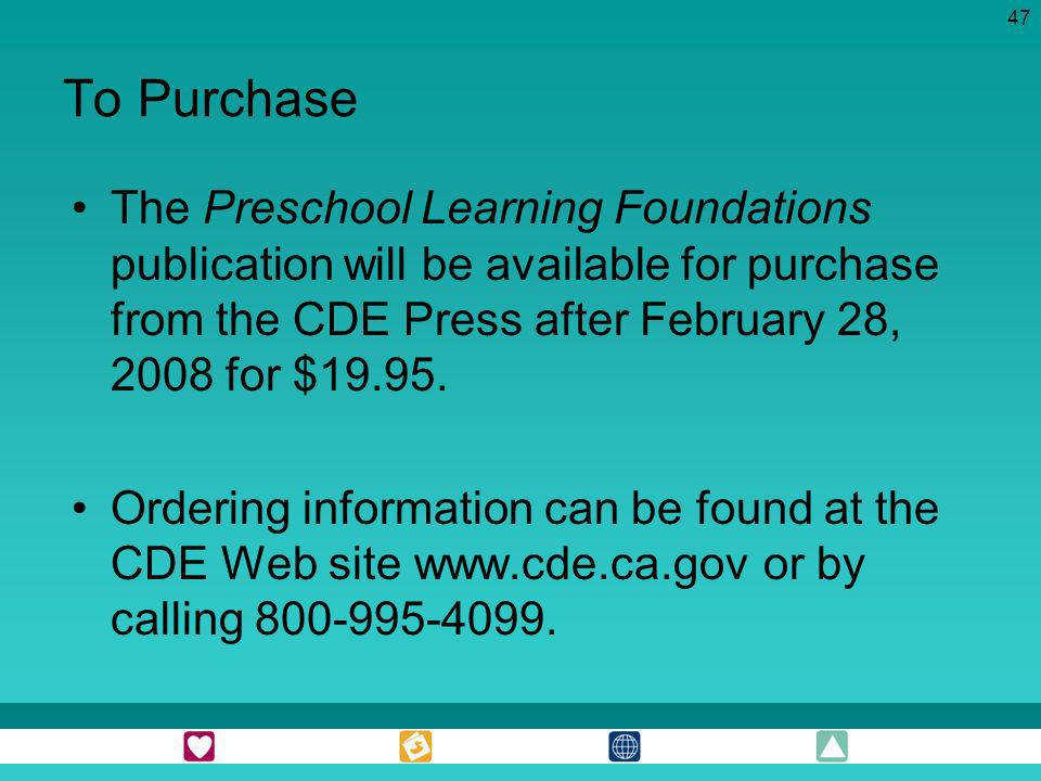 To Purchase The Preschool Learning Foundations publication will be available for purchase from the CDE Press after February 28, 2008 for $19.95.
