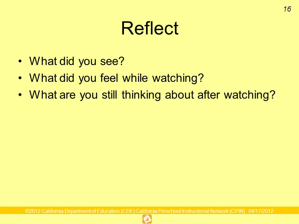Reflect What did you see What did you feel while watching