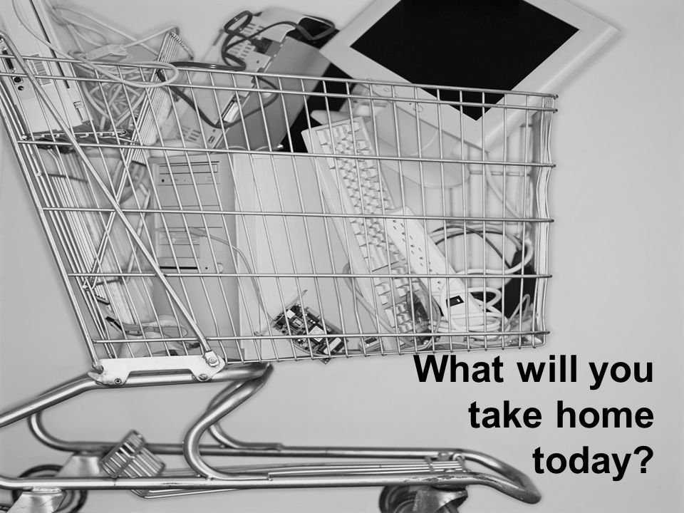 What will you take home today