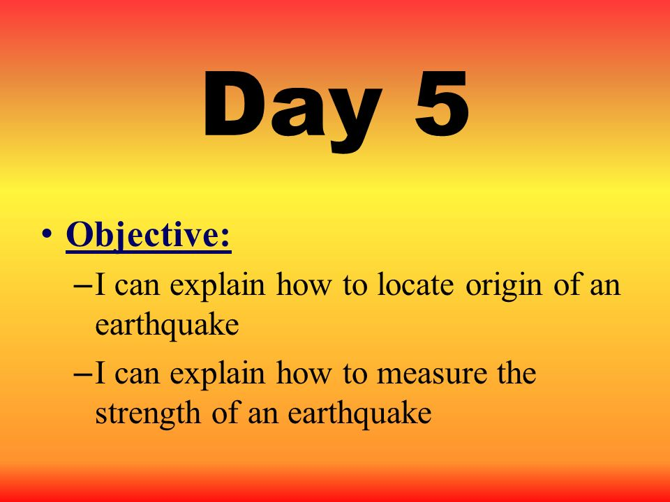 Day 5 Objective: I can explain how to locate origin of an earthquake