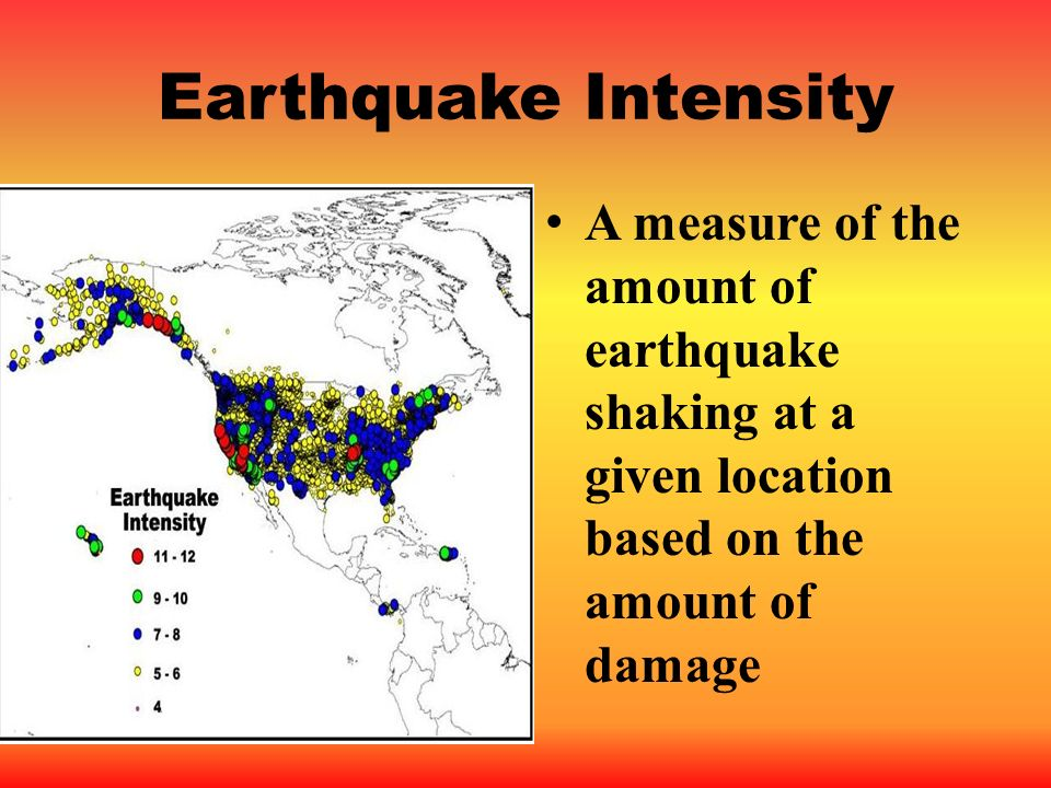 Earthquake Intensity A measure of the amount of earthquake shaking at a given location based on the amount of damage.