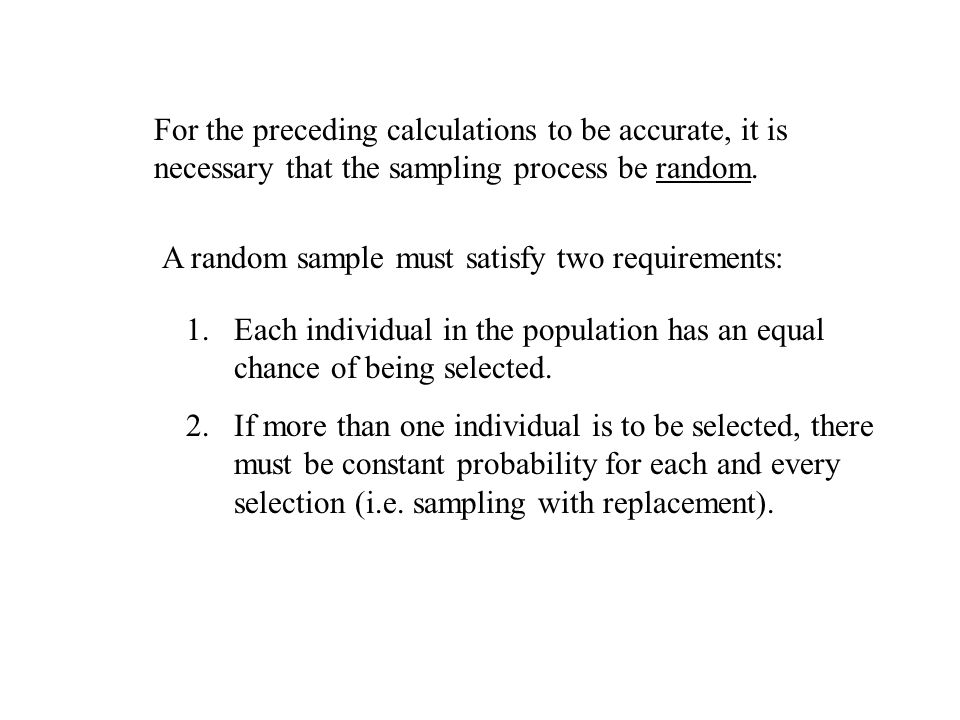 For the preceding calculations to be accurate, it is necessary that the sampling process be random.